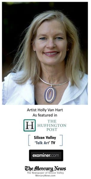 Holly Van Hart, Artist, as featured in The Huffington Post, Examiner, Silicon Valley 'Talk Art' TV, and the San Jose Mercury News