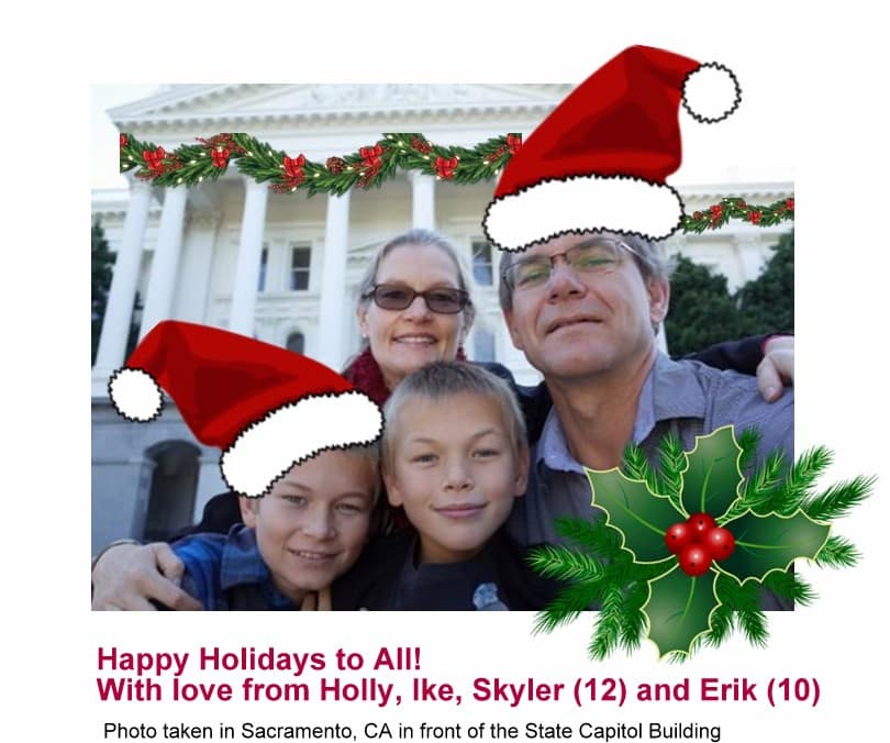 Photo of our family. Happy holidays to all! With love from Holly, Ike, Skyler (12) and Erik (10)