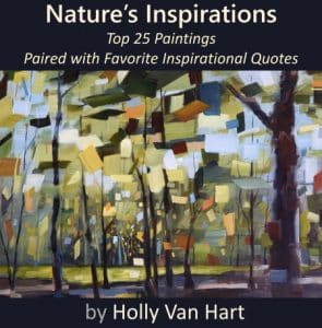 Nature's Inspirations | Top 25 Paintings Paired with Favorite Inspirational Quotes | author and artist Holly Van Hart