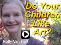 Do Your Children Like Art? Video by artist Holly Van Hart (1 minute)